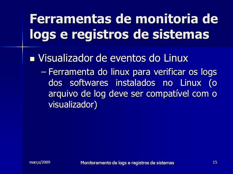 março/2009 Monitoramento de logs e registros de sistemas 15 Ferramentas de monitoria de logs e registros de sistemas Visualizador de eventos do Linux