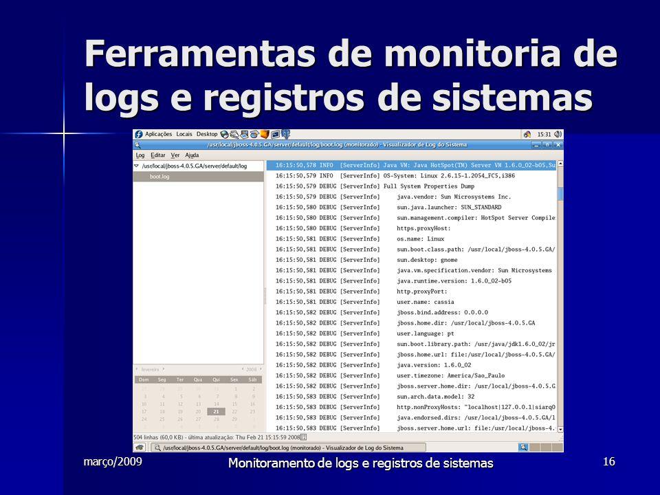março/2009 Monitoramento de logs e registros de sistemas 16 Ferramentas de monitoria de logs e registros de sistemas
