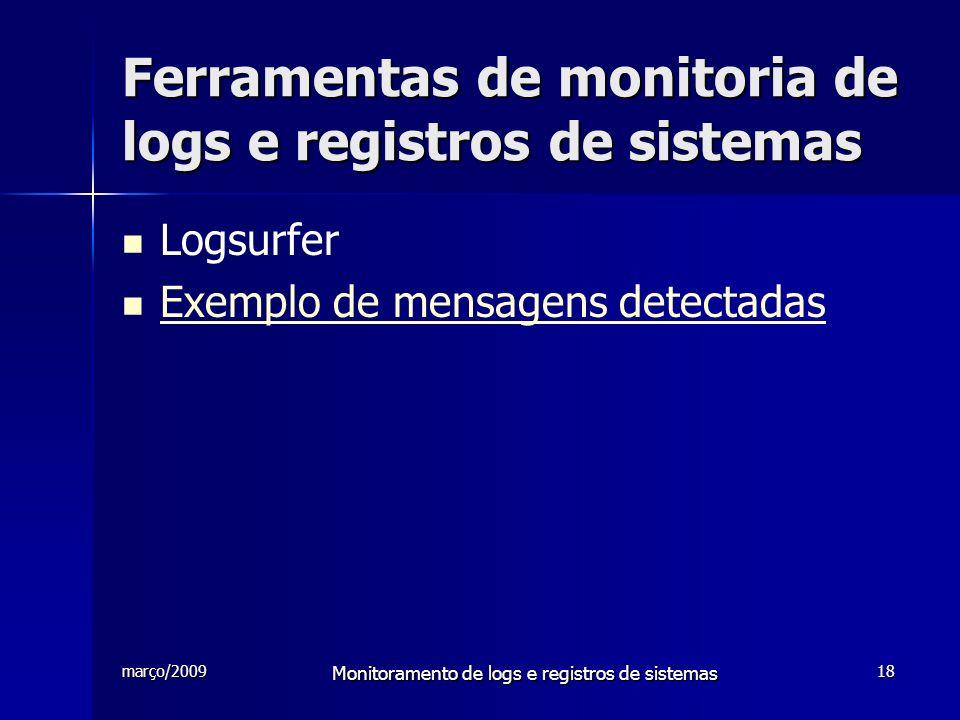 março/2009 Monitoramento de logs e registros de sistemas 18 Ferramentas de monitoria de logs e registros de sistemas Logsurfer Exemplo de mensagens de