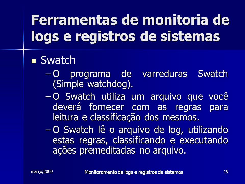 março/2009 Monitoramento de logs e registros de sistemas 19 Ferramentas de monitoria de logs e registros de sistemas Swatch –O programa de varreduras