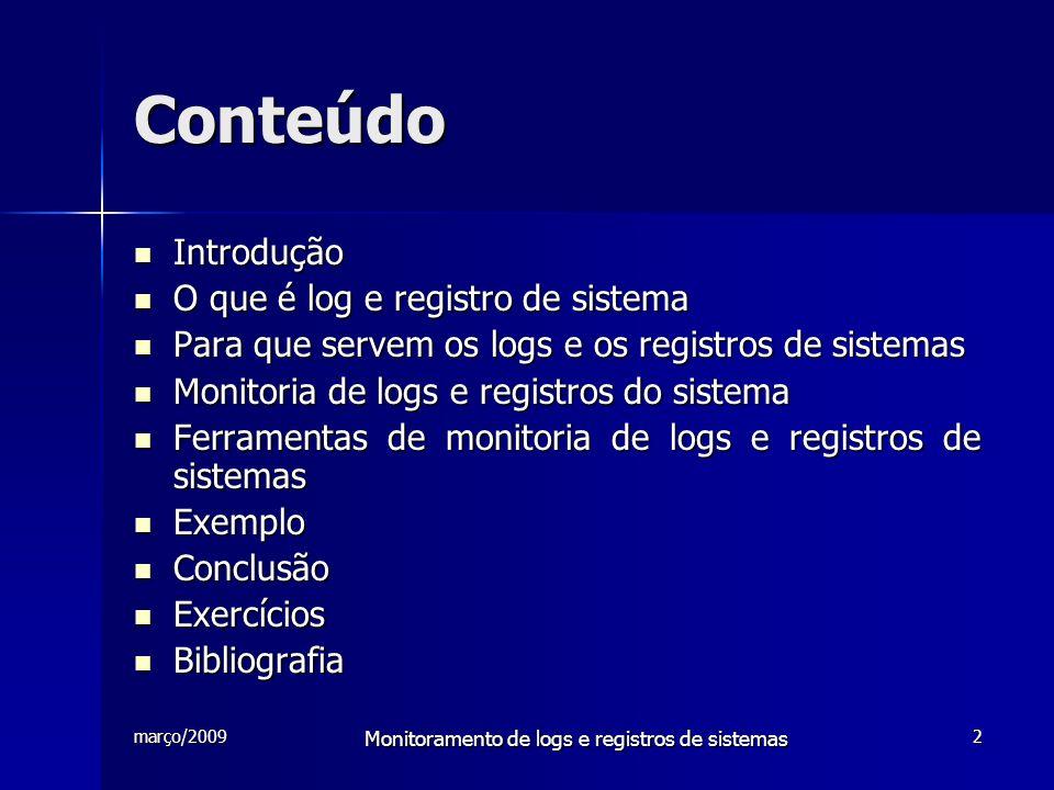 março/2009 Monitoramento de logs e registros de sistemas 2 Conteúdo Introdução Introdução O que é log e registro de sistema O que é log e registro de