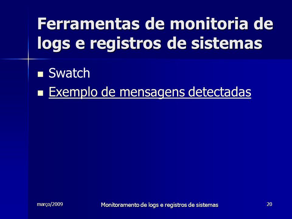 março/2009 Monitoramento de logs e registros de sistemas 20 Ferramentas de monitoria de logs e registros de sistemas Swatch Exemplo de mensagens detec