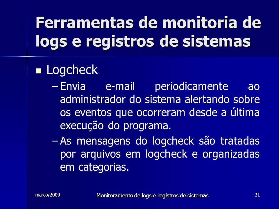 março/2009 Monitoramento de logs e registros de sistemas 21 Ferramentas de monitoria de logs e registros de sistemas Logcheck – –Envia e-mail periodic