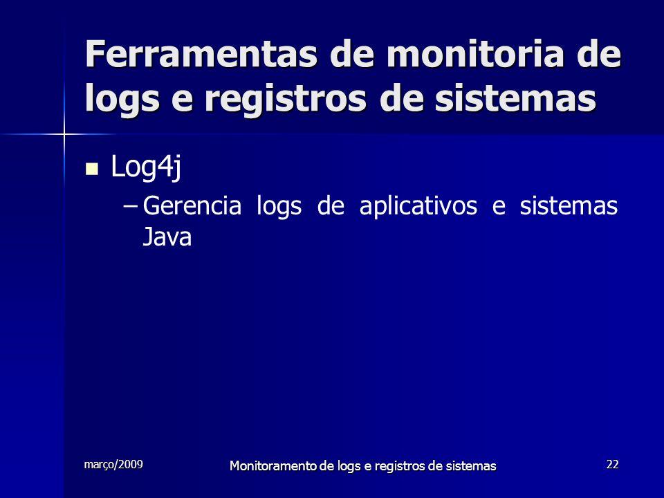 março/2009 Monitoramento de logs e registros de sistemas 22 Ferramentas de monitoria de logs e registros de sistemas Log4j – –Gerencia logs de aplicat