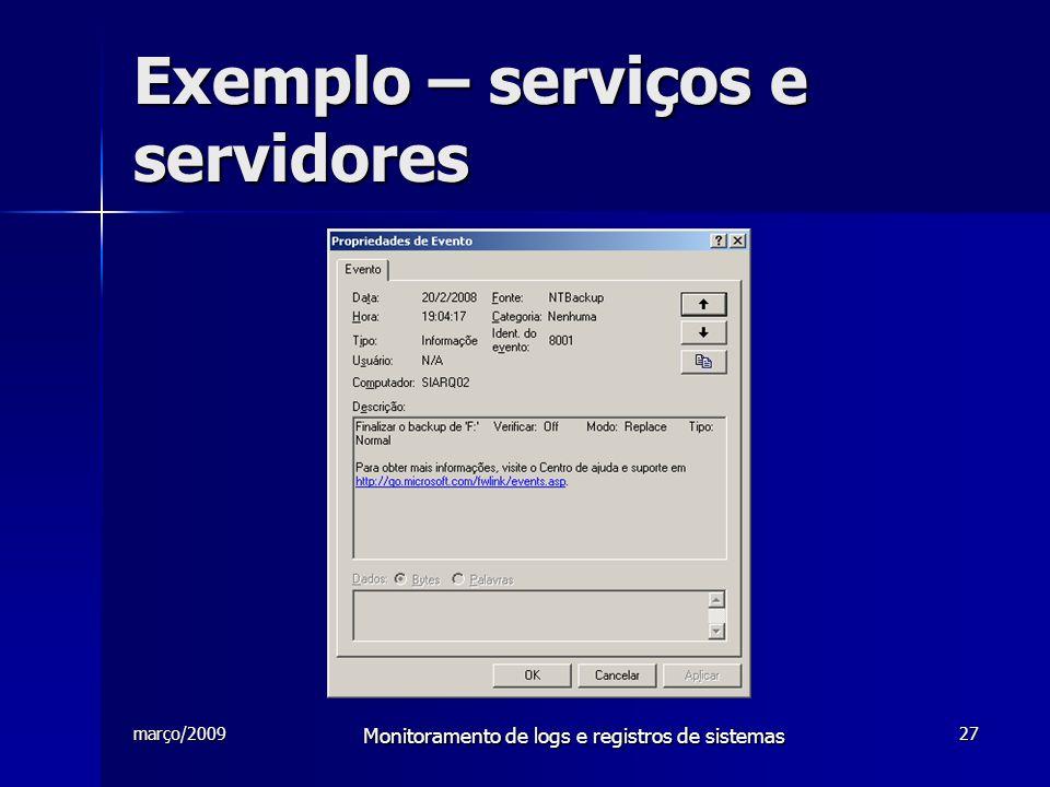 março/2009 Monitoramento de logs e registros de sistemas 27 Exemplo – serviços e servidores