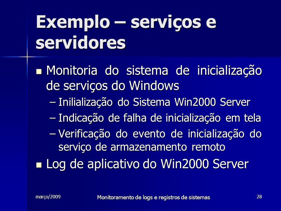 março/2009 Monitoramento de logs e registros de sistemas 28 Exemplo – serviços e servidores Monitoria do sistema de inicialização de serviços do Windo