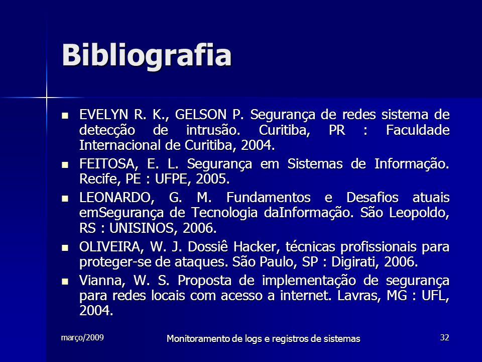 março/2009 Monitoramento de logs e registros de sistemas 32 Bibliografia EVELYN R. K., GELSON P. Segurança de redes sistema de detecção de intrusão. C