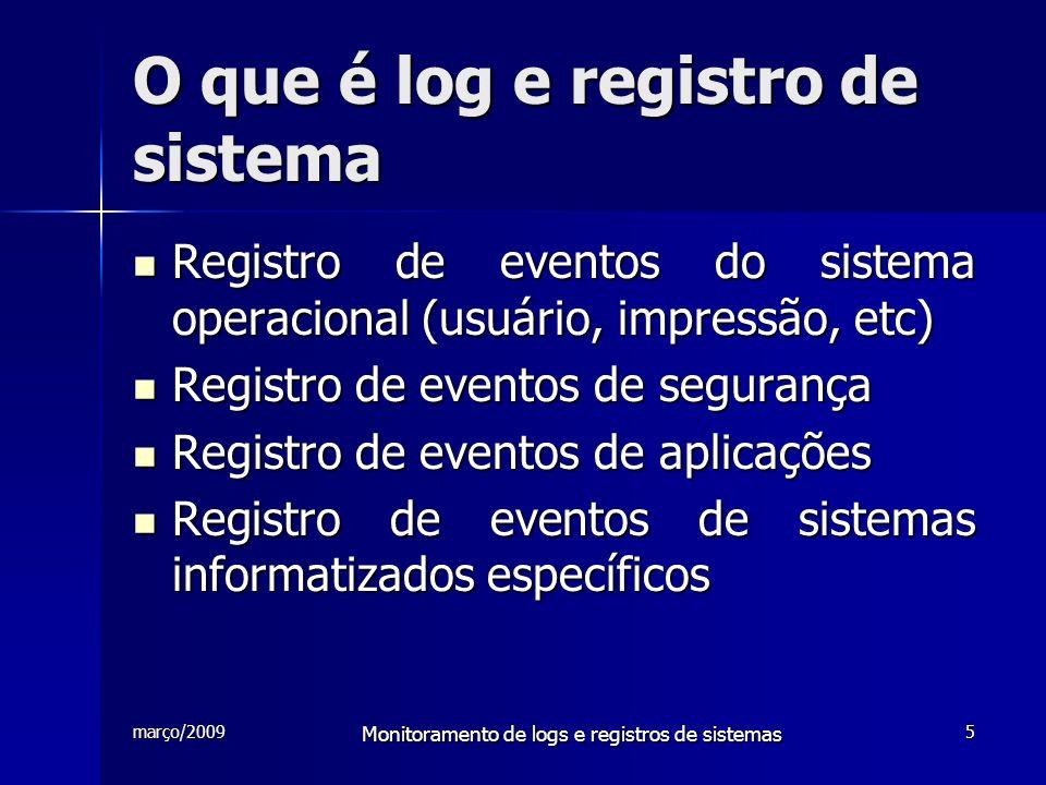 março/2009 Monitoramento de logs e registros de sistemas 5 O que é log e registro de sistema Registro de eventos do sistema operacional (usuário, impr