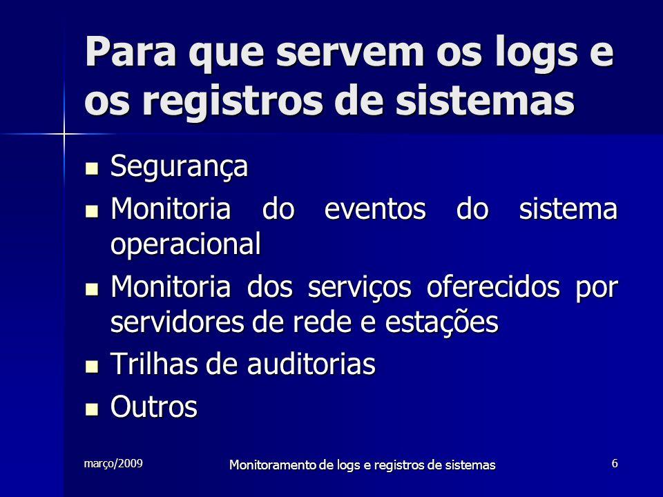 março/2009 Monitoramento de logs e registros de sistemas 6 Para que servem os logs e os registros de sistemas Segurança Segurança Monitoria do eventos