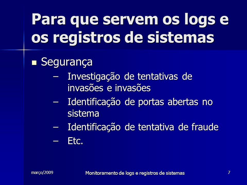 março/2009 Monitoramento de logs e registros de sistemas 7 Para que servem os logs e os registros de sistemas Segurança Segurança –Investigação de ten