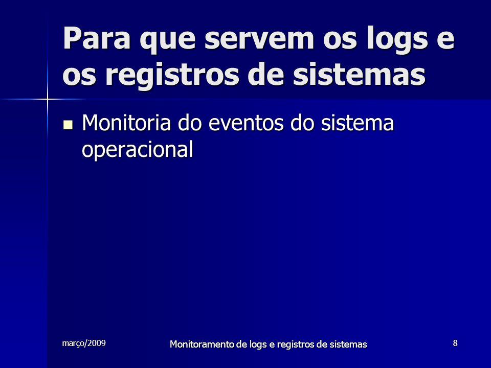 março/2009 Monitoramento de logs e registros de sistemas 8 Para que servem os logs e os registros de sistemas Monitoria do eventos do sistema operacio