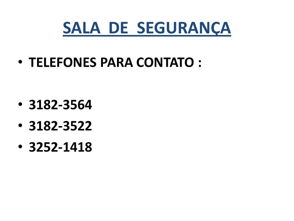 SALA DE SEGURANÇA TELEFONES PARA CONTATO : 3182-3564 3182-3522 3252-1418