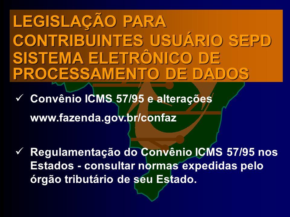 Convênio ICMS 57/95 e alterações www.fazenda.gov.br/confaz Regulamentação do Convênio ICMS 57/95 nos Estados - consultar normas expedidas pelo órgão tributário de seu Estado.