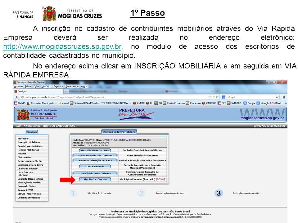 1º Passo No endereço acima clicar em INSCRIÇÃO MOBILIÁRIA e em seguida em VIA RÁPIDA EMPRESA. A inscrição no cadastro de contribuintes mobiliários atr