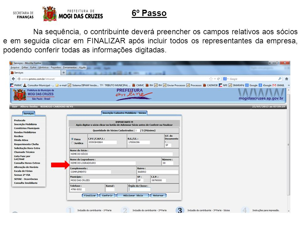 6º Passo Na sequência, o contribuinte deverá preencher os campos relativos aos sócios e em seguida clicar em FINALIZAR após incluir todos os representantes da empresa, podendo conferir todas as informações digitadas.