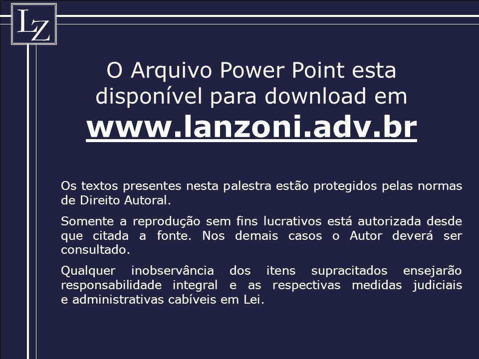 L Z O Arquivo Power Point esta disponível para download em www.lanzoni.adv.br Os textos presentes nesta palestra estão protegidos pelas normas de Direito Autoral.