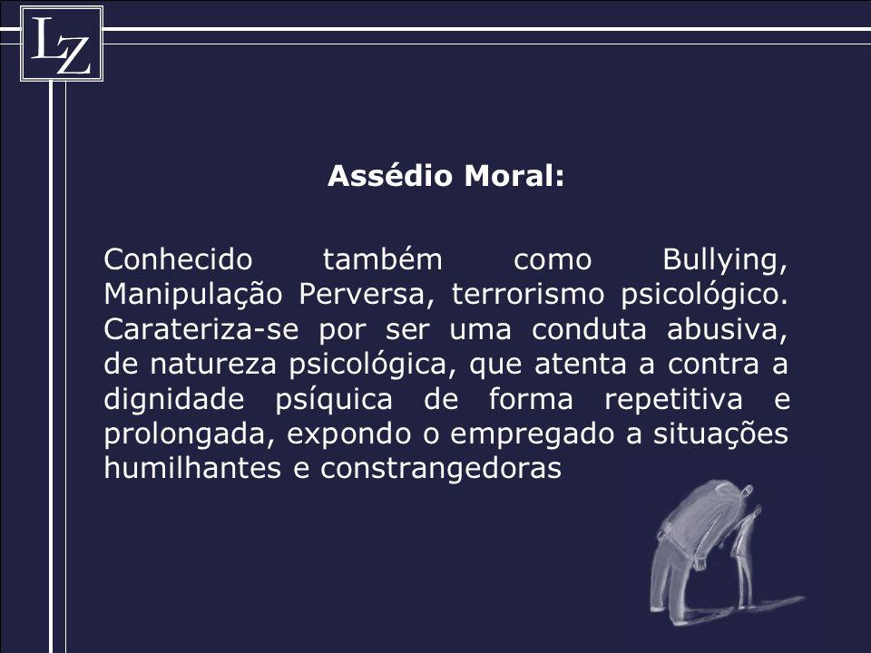 L Z Assédio Moral: Conhecido também como Bullying, Manipulação Perversa, terrorismo psicológico.