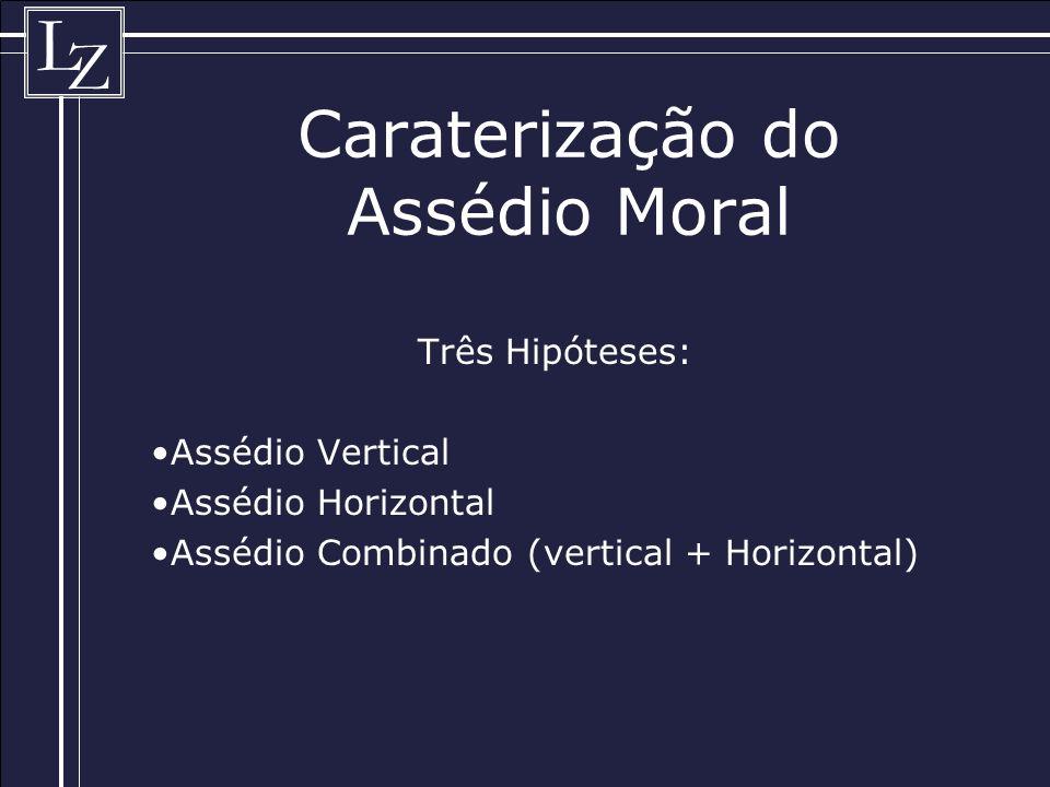 L Z Caraterização do Assédio Moral Três Hipóteses: Assédio Vertical Assédio Horizontal Assédio Combinado (vertical + Horizontal)