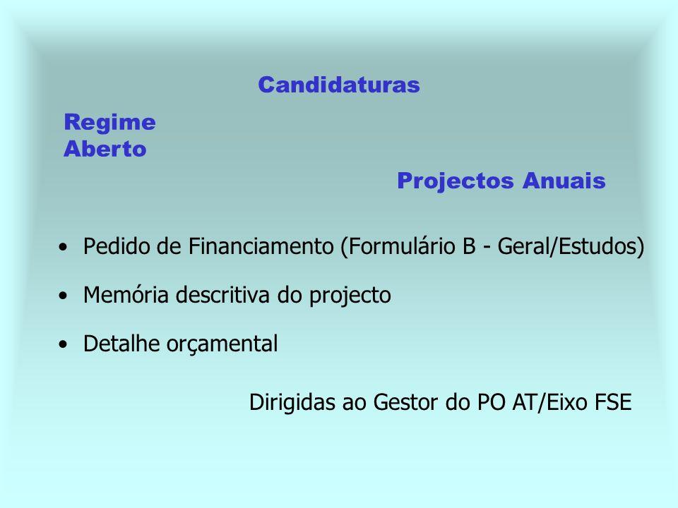 Candidaturas Pedido de Financiamento (Formulário B - Geral/Estudos) Memória descritiva do projecto Detalhe orçamental Dirigidas ao Gestor do PO AT/Eixo FSE Regime Aberto Projectos Anuais