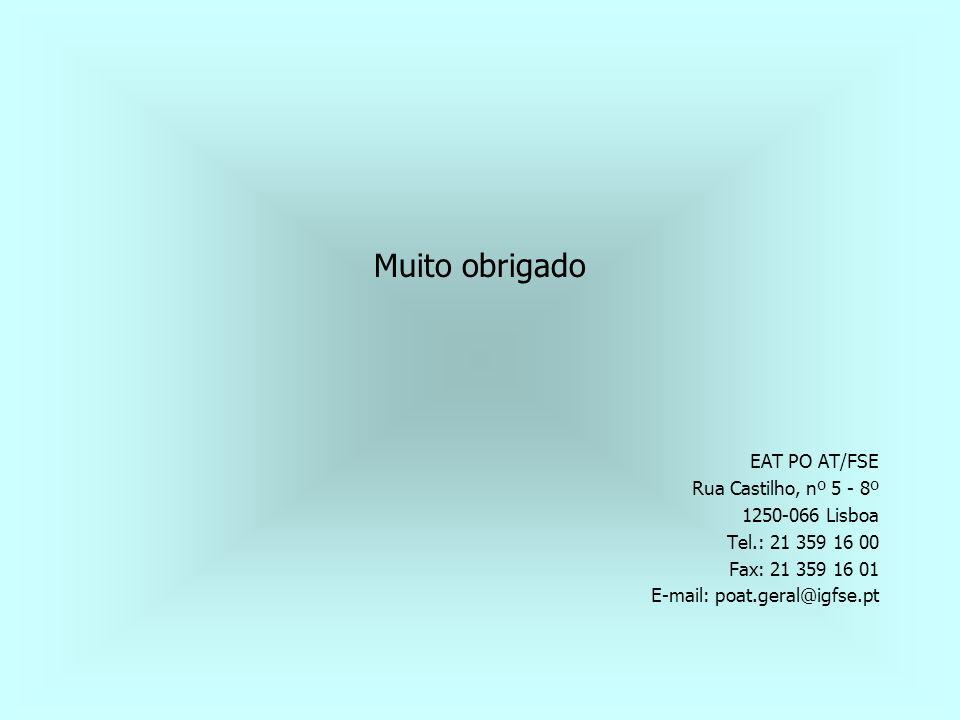 Muito obrigado EAT PO AT/FSE Rua Castilho, nº 5 - 8º 1250-066 Lisboa Tel.: 21 359 16 00 Fax: 21 359 16 01 E-mail: poat.geral@igfse.pt