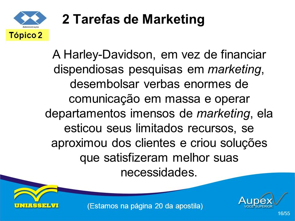 2 Tarefas de Marketing A Harley-Davidson, em vez de financiar dispendiosas pesquisas em marketing, desembolsar verbas enormes de comunicação em massa
