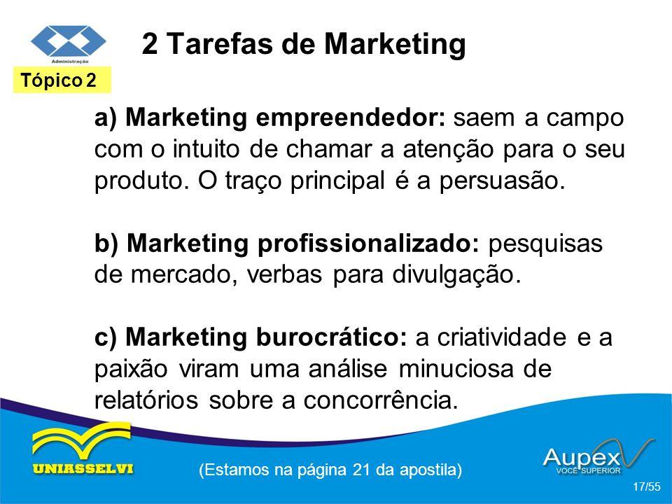 2 Tarefas de Marketing a) Marketing empreendedor: saem a campo com o intuito de chamar a atenção para o seu produto. O traço principal é a persuasão.