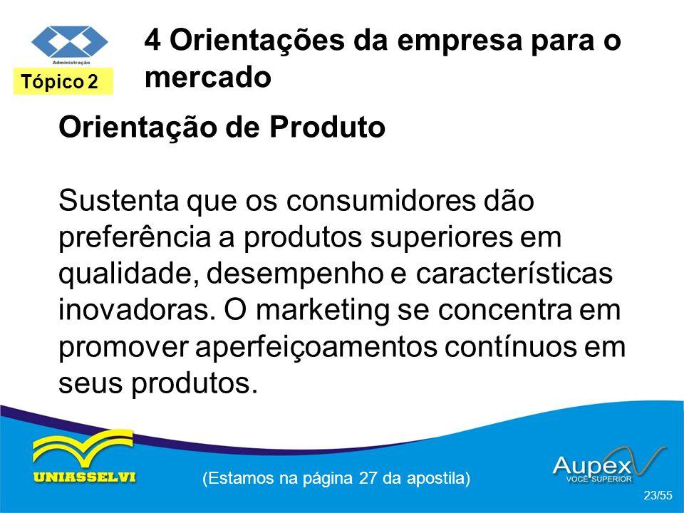 4 Orientações da empresa para o mercado Orientação de Produto Sustenta que os consumidores dão preferência a produtos superiores em qualidade, desempe