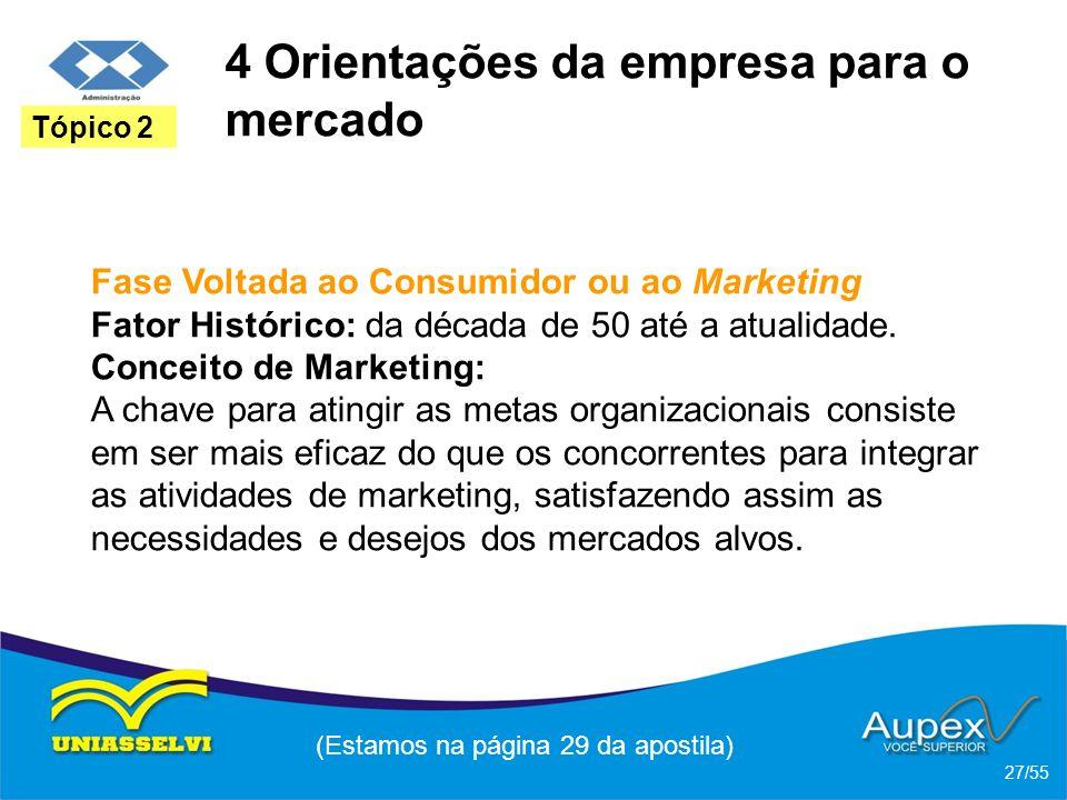 4 Orientações da empresa para o mercado Fase Voltada ao Consumidor ou ao Marketing Fator Histórico: da década de 50 até a atualidade. Conceito de Mark