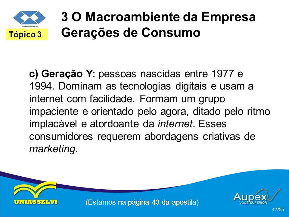 3 O Macroambiente da Empresa Gerações de Consumo c) Geração Y: pessoas nascidas entre 1977 e 1994. Dominam as tecnologias digitais e usam a internet c