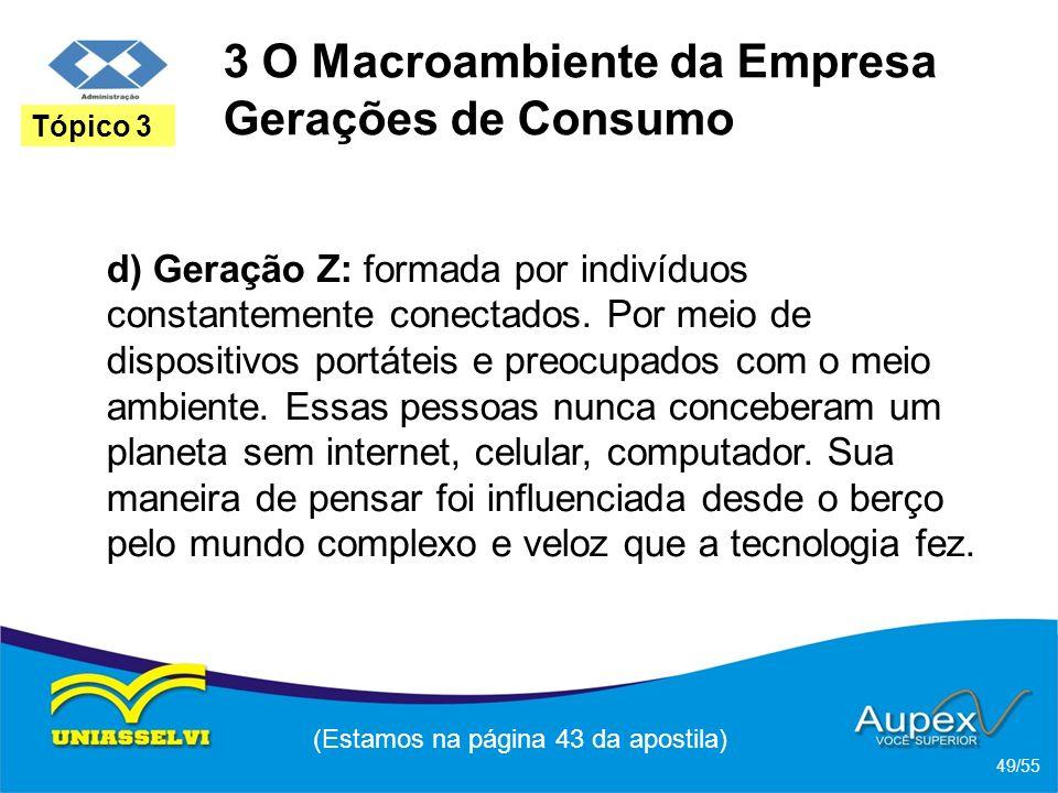 3 O Macroambiente da Empresa Gerações de Consumo d) Geração Z: formada por indivíduos constantemente conectados. Por meio de dispositivos portáteis e