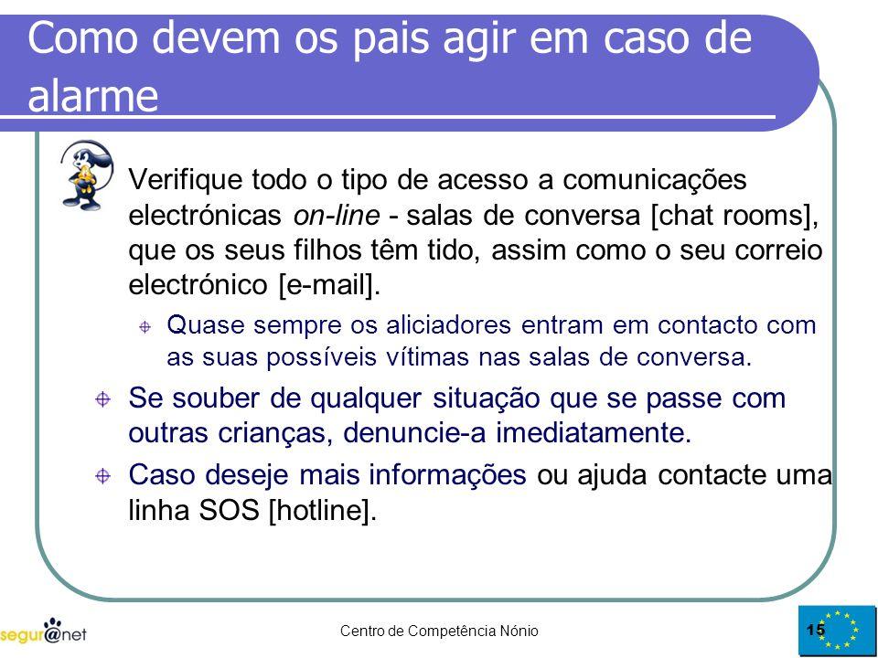 Centro de Competência Nónio15 Como devem os pais agir em caso de alarme Verifique todo o tipo de acesso a comunicações electrónicas on-line - salas de