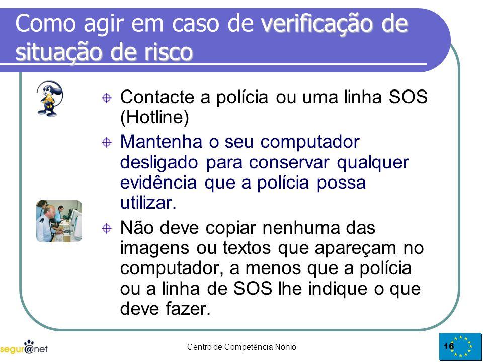 Centro de Competência Nónio16 verificação de situação de risco Como agir em caso de verificação de situação de risco Contacte a polícia ou uma linha S