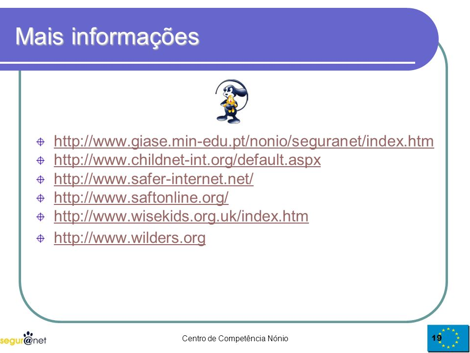 Centro de Competência Nónio19 Mais informações http://www.giase.min-edu.pt/nonio/seguranet/index.htm http://www.childnet-int.org/default.aspx http://w