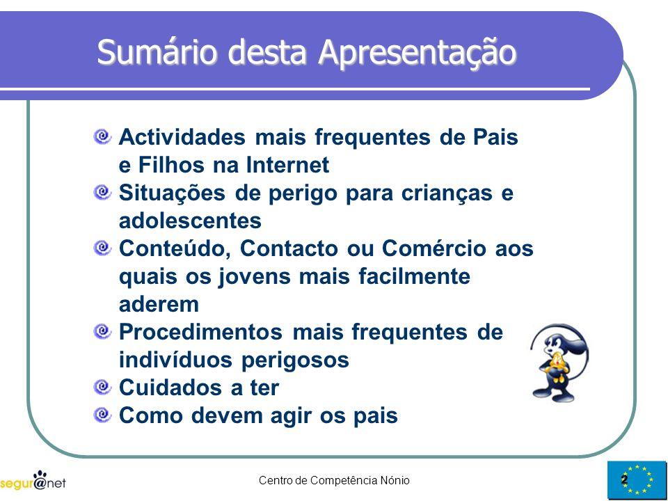 Centro de Competência Nónio2 Sumário desta Apresentação Actividades mais frequentes de Pais e Filhos na Internet Situações de perigo para crianças e a