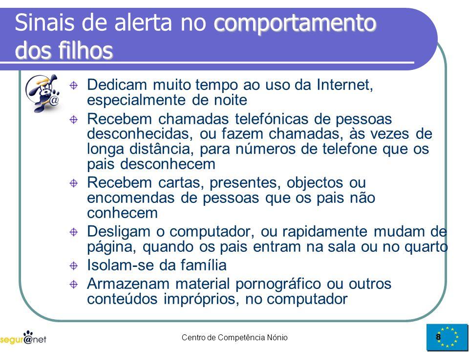 Centro de Competência Nónio8 comportamento dos filhos Sinais de alerta no comportamento dos filhos Dedicam muito tempo ao uso da Internet, especialmen