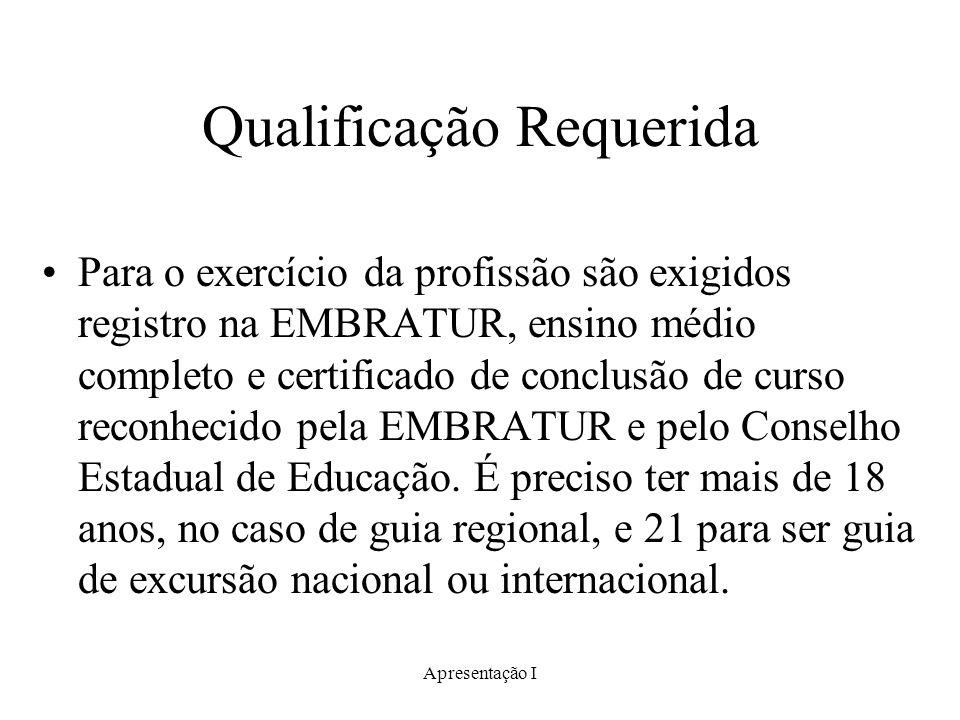 Apresentação I Qualificação Requerida Para o exercício da profissão são exigidos registro na EMBRATUR, ensino médio completo e certificado de conclusã