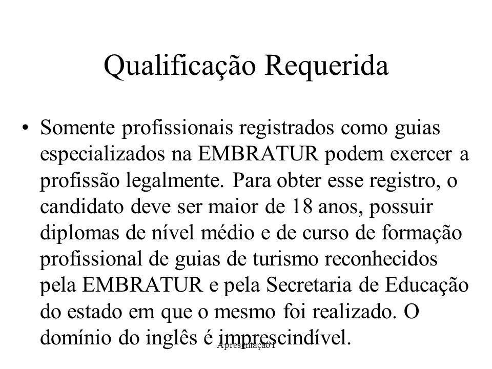 Apresentação I Qualificação Requerida Somente profissionais registrados como guias especializados na EMBRATUR podem exercer a profissão legalmente. Pa