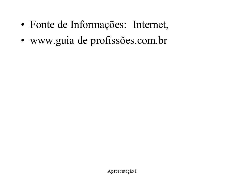 Apresentação I Fonte de Informações: Internet, www.guia de profissões.com.br