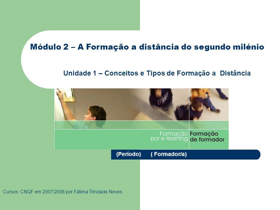 Objectivos e Conteúdos Formas de OrganizaçãoTipos de FaDO Tutor A Formação a distância do segundo milénio Conceitos e Tipos de Formação a Distância Conteúdos da Unidade 1 Tipos em Formação a Distância: Metodologias Formativas Tipos de FaD Em síntese: A definição da metodologia de organização do processo formativo: - Sessões presenciais - Sessões síncronas - Sessões assíncronas - Materiais para auto-estudo Associado com a identificação do plano de trabalho, cronograma e sistema de avaliação potencia-se os resultados a obter com a formação a distância, seja por e-learning ou b-learning.