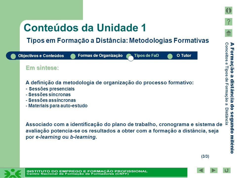 Objectivos e Conteúdos Formas de OrganizaçãoTipos de FaDO Tutor A Formação a distância do segundo milénio Conceitos e Tipos de Formação a Distância Co