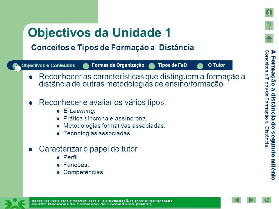 Objectivos e Conteúdos Formas de OrganizaçãoTipos de FaDO Tutor A Formação a distância do segundo milénio Conceitos e Tipos de Formação a Distância Ob