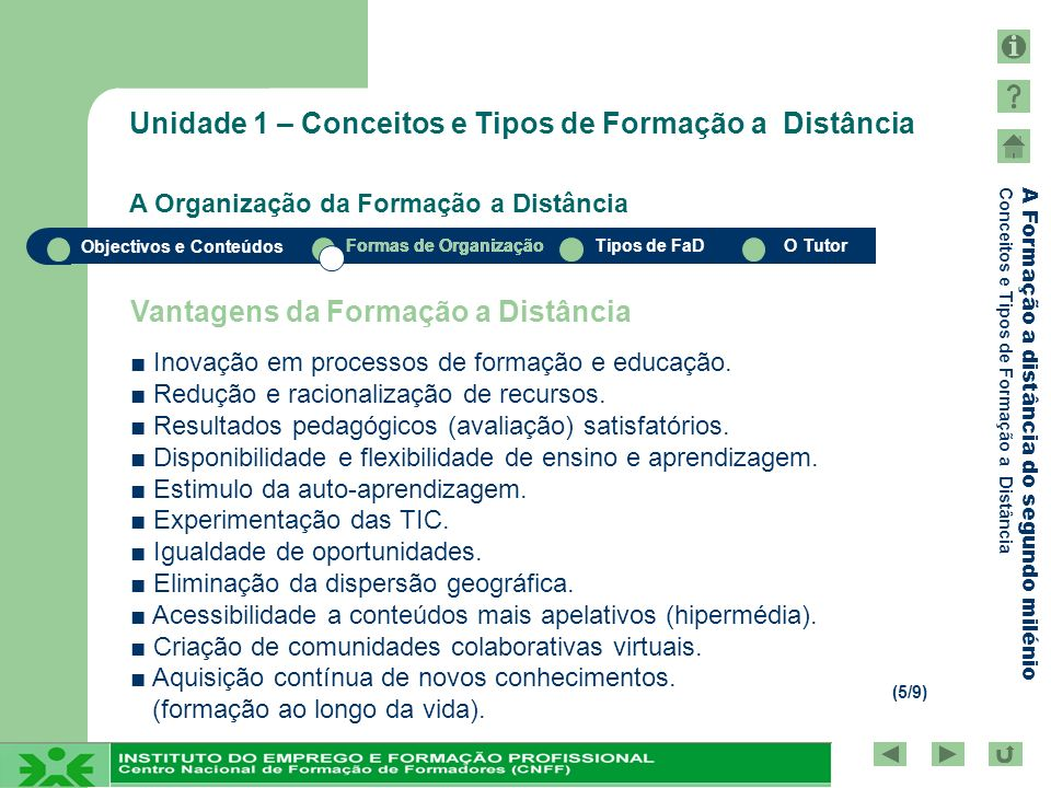 Objectivos e Conteúdos Formas de OrganizaçãoTipos de FaDO Tutor A Formação a distância do segundo milénio Conceitos e Tipos de Formação a Distância Fo