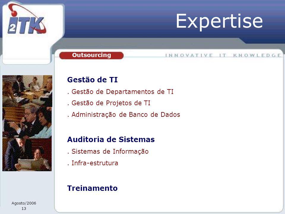 Agosto/2006 13 Outsourcing Gestão de TI. Gestão de Departamentos de TI. Gestão de Projetos de TI. Administração de Banco de Dados Auditoria de Sistema