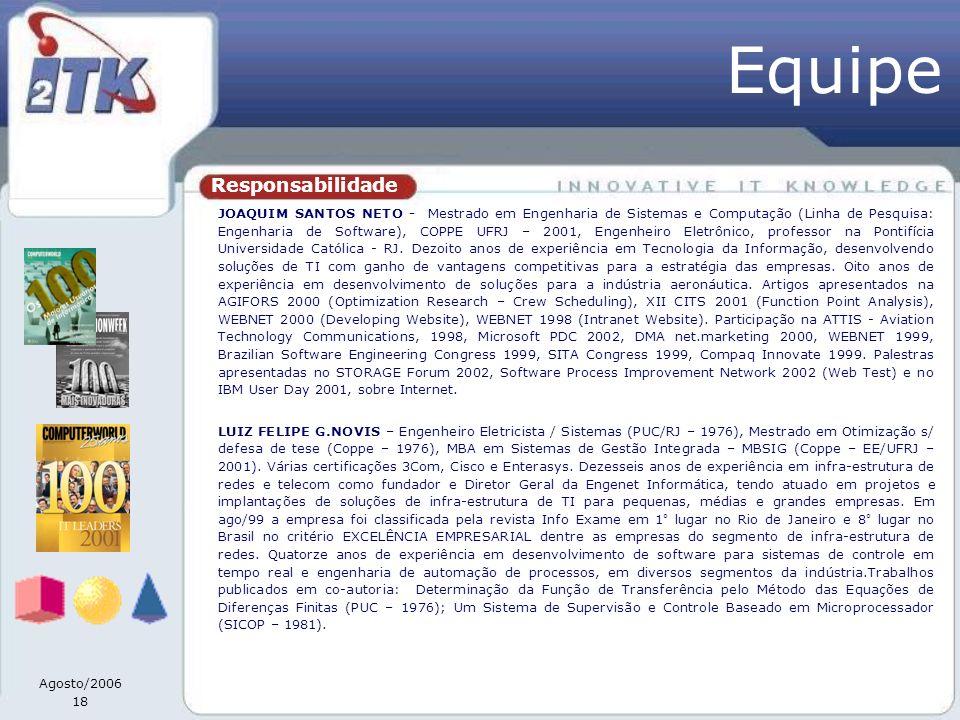 Agosto/2006 18 Responsabilidade JOAQUIM SANTOS NETO - Mestrado em Engenharia de Sistemas e Computação (Linha de Pesquisa: Engenharia de Software), COPPE UFRJ – 2001, Engenheiro Eletrônico, professor na Pontifícia Universidade Católica - RJ.