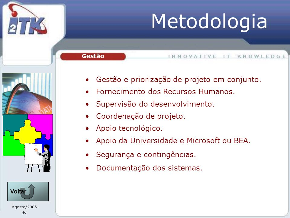 Agosto/2006 46 Gestão Gestão e priorização de projeto em conjunto. Fornecimento dos Recursos Humanos. Supervisão do desenvolvimento. Coordenação de pr