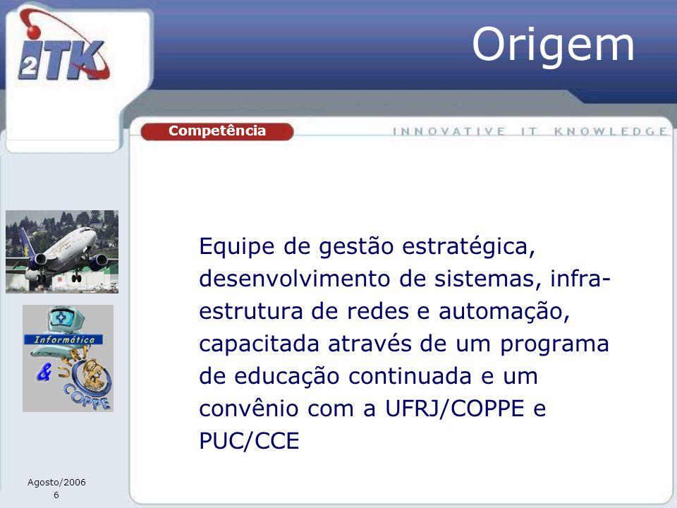 Agosto/2006 6 Equipe de gestão estratégica, desenvolvimento de sistemas, infra- estrutura de redes e automação, capacitada através de um programa de e