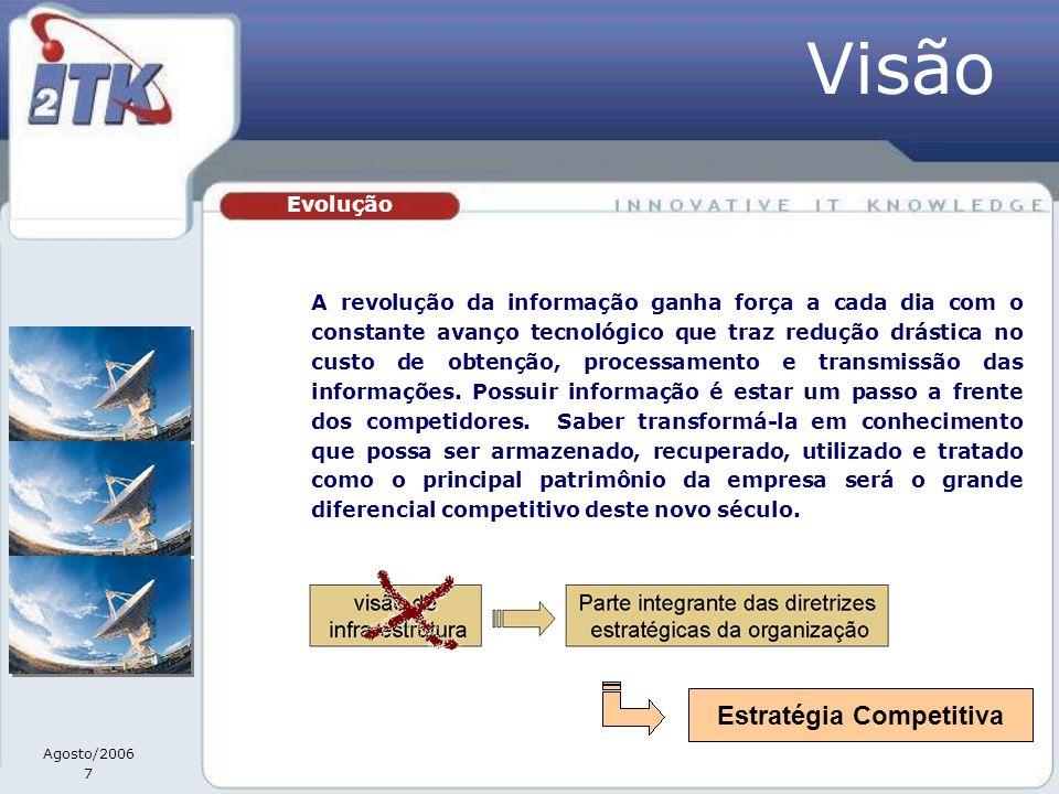 Agosto/2006 7 A revolução da informação ganha força a cada dia com o constante avanço tecnológico que traz redução drástica no custo de obtenção, processamento e transmissão das informações.