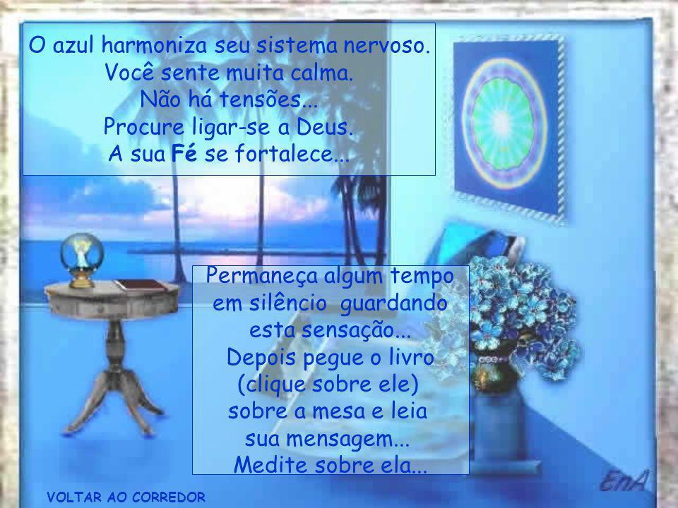 Sinta-se envolvido pela cor azul clara... Respire esse azul que é tranqüilizante. e sinta a paz que essa cor transmite... Nesta sensação de tranqüilid