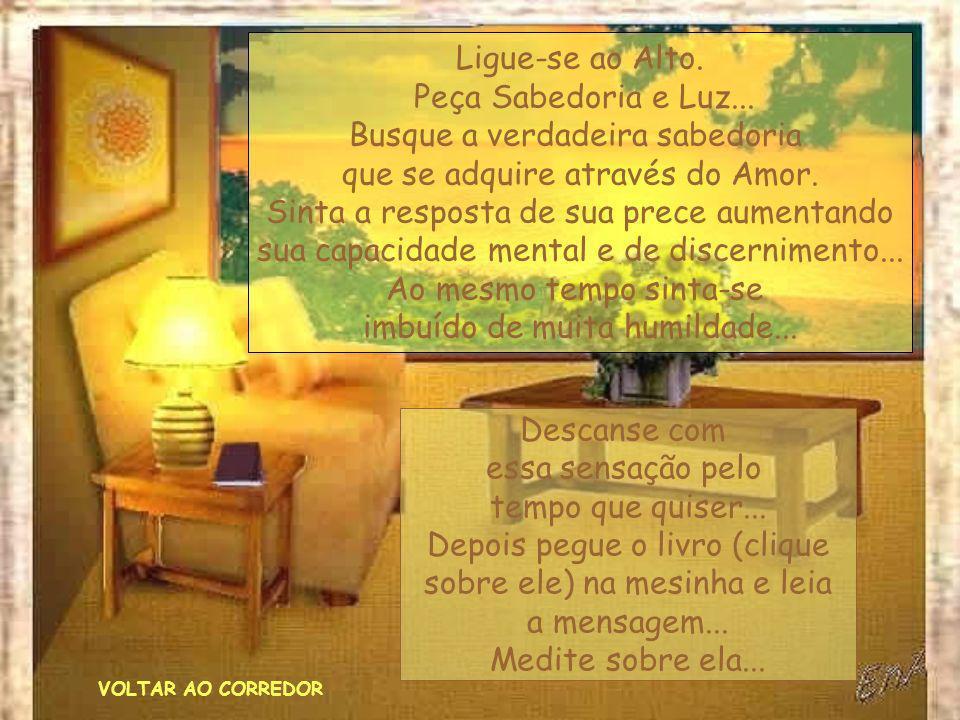VOLTAR AO CORREDOR Ligue-se ao Alto.Peça Sabedoria e Luz...