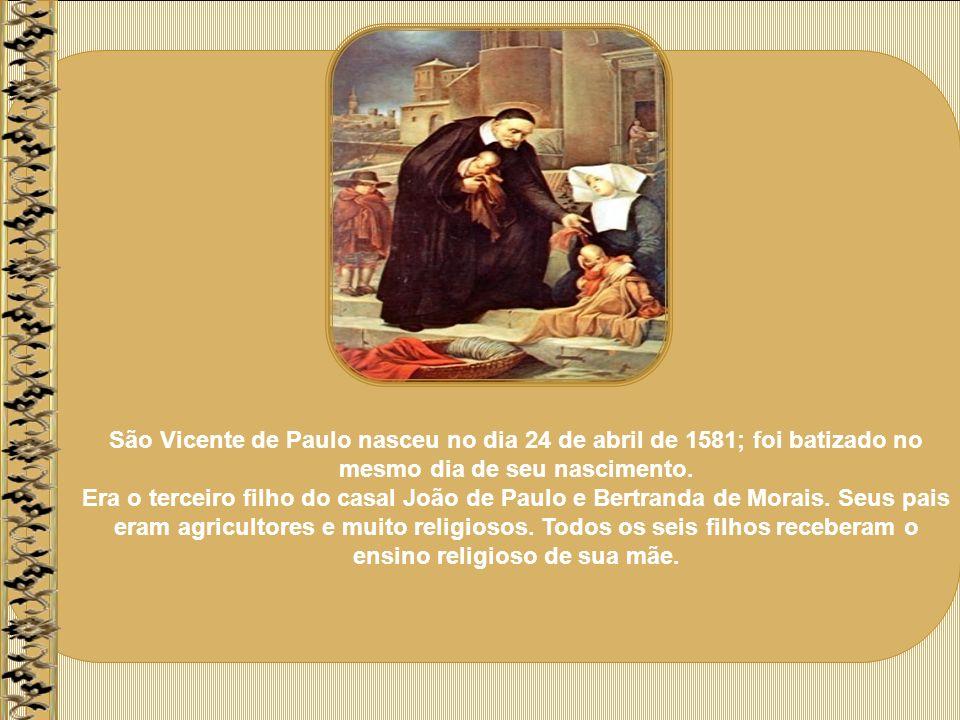 São Vicente de Paulo nasceu no dia 24 de abril de 1581; foi batizado no mesmo dia de seu nascimento.